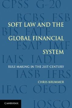 Soft Law and the Global Financial System: Rule Making in the 21st Century by Chris Brummer, http://www.amazon.com/dp/0521181674/ref=cm_sw_r_pi_dp_M4Vbsb0H8GQMN