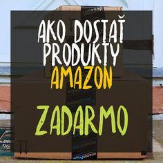 Ako na TO: AKO DOSTAŤ PRODUKTY AMAZON ZADARMO