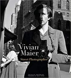 Vivian Maier : street photographer / edited by John Maloof ; foreword by Geoff Dyer Brooklyn : PowerHouse Books, 2011 Robert Frank, The Americans, Edward Weston, Robert Doisneau, Jack Kerouac, Self Portrait Photography, Book Photography, Editorial Photography, Famous Photographers
