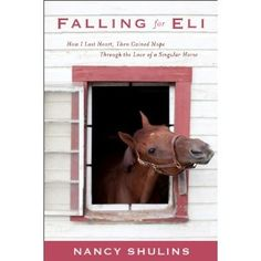 Falling for Eli: How I Lost Heart, Then Gained Hope through the Love of a Singular Horse (Paperback) http://www.amazon.com/dp/0738215279/?tag=wwwmoynulinfo-20 0738215279