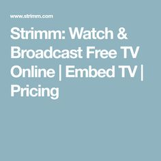 Strimm: Watch & Broadcast Free TV Online   Embed TV   Pricing