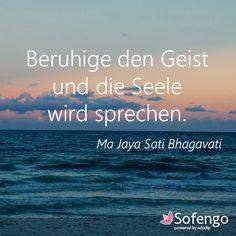 Beruhige den Geist und die Seele wird sprechen. Ma Jaya Sati Bhagavati #quote #zitat #seele