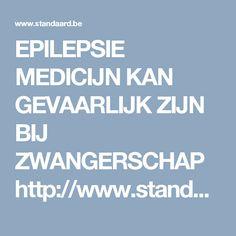 EPILEPSIE MEDICIJN KAN GEVAARLIJK ZIJN BIJ ZWANGERSCHAP   http://www.standaard.be/cnt/dmf20170101_02653995