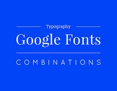 A set of Google Fonts combinations  for your next project. ------------------------------------------------------------------------------Update soon.
