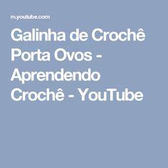 Galinha de Crochê Porta Ovos - Aprendendo Crochê - YouTube