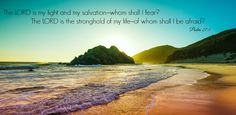 """Psalm 27:1, """"The LORD is my light and my salvation–whom shall I fear? The LORD is the stronghold of my life–of whom shall I be afraid?"""" Cyndi Spivey, Psalm 27, Grace Beauty, Fear Of The Lord, Of My Life, Forgiveness, Bible Verses, Religion, Encouragement"""