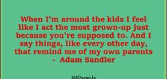 Best Parents Quotes Collection - Page 2 of 49 - 365 Quotes Feel Like, Like Me, Good Parenting Quotes, 365 Quotes, Mary Oliver, Just Because, Adam Sandler, I Said, A Blessing