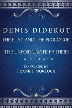 The Play and the Prologue & The Unfortunate Fathers: Two Plays, by Denis Diderot (Paperback)