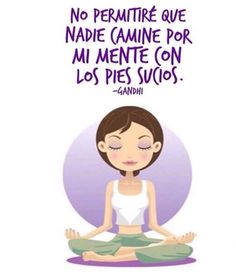 Nooo permitire que nadie camine por mi mente con los pies sucios. Positive Mind, Positive Vibes, Positive Thoughts, Positive Quotes, Yoga Mantras, Buddhist Quotes, Kundalini Yoga, Pranayama, Yoga For Kids
