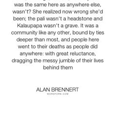 "Alan Brennert - ""Love, marriage, divorce, infidelity... life was the same here as anywhere else, wasn't?..."". life, death, community"