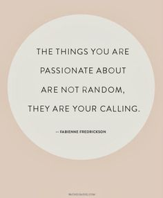ETC INSPIRATION BLOG INSPIRATIONAL QUOTE RACHEL GADIEL THE THINGS YOU ARE PASSIONATE ABOUT ARE NOT RANDOM THEY ARE YOUR CALLING photo ETCINS...