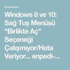 """Windows 8 ve 10: Sağ Tuş Menüsü """"Birlikte Aç"""" Seçeneği Çalışmıyor/Hata Veriyor... enpedi-Windows 8"""