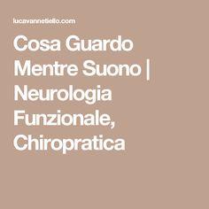 Cosa Guardo Mentre Suono | Neurologia Funzionale, Chiropratica