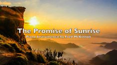 """The Promise of Sunrise"""" is a piano instrumental composed and performed by Fred McKinnon.   It's part of his """"Worship Interludes Podcast"""" - a soundtrack for times of prayer, quiet time, devotion, meditation, soaking worship, soaking prayer, relaxation, and rest."""