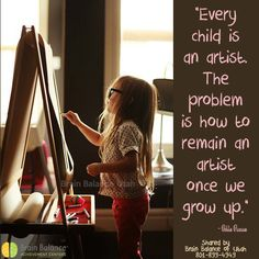 """Every #child is an #artist. The problem is how to remain an artist once we grow…"