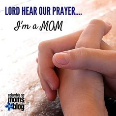Lord Hear Our Prayer.... I'm a MOM | Columbia SC Moms Blog