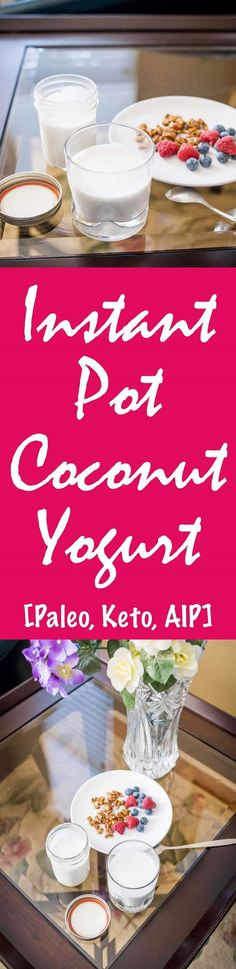 Instant Pot Coconut Yogurt Recipe [Paleo, Keto, AIP] #paleo #keto #aip - http://healingautoimmune.com/instant-pot-coconut-yogurt-recipe