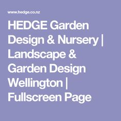 HEDGE Garden Design & Nursery | Landscape & Garden Design Wellington | Fullscreen Page