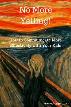 How to stop yelling at your kids and start communicating more effectively...no matter what age