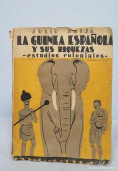 1930.- LA GUINEA ESPAÑOLA Y SUS RIQUEZAS. ESTUDIOS COLONIALES. JULIO ARIJA. ILUSTRADO - Foto 1