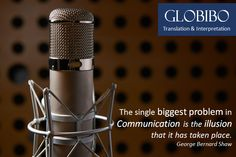 Globibo - The single biggest problem in Communication is the illusion that it has taken place.