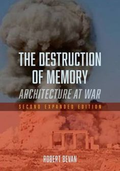 The Destruction of Memory: Architecture at War - Second E...
