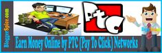 http://www.bloggerspice.com/2013/05/earn-money-online-by-ptc-pay-to-click.html