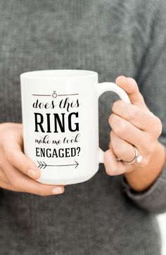 "Pretty sure I need this! Engagement Mug ""Does this ring make me look engaged?"""