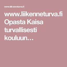 www.liikenneturva.fi Opasta Kaisa turvallisesti kouluun… Science Art, Science And Nature, Geography, Peda, Science And Nature Books