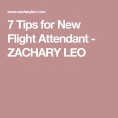 7 Tips for New Flight Attendant - ZACHARY LEO