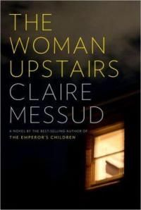 The woman upstairs : a novel / Claire Messud
