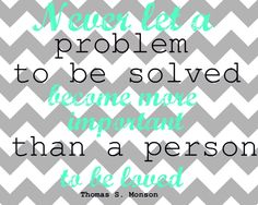 I love this quote by Thomas S. Monson.   Oh and totally made this!!