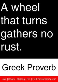 A wheel that turns gathers no rust. Wisdom Quotes, True Quotes, Great Quotes, Motivational Quotes, Inspirational Quotes, Class Quotes, Success Quotes, King Quotes, Author Quotes