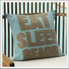 Eat, Sleep, Beach Pillow. How life should be.