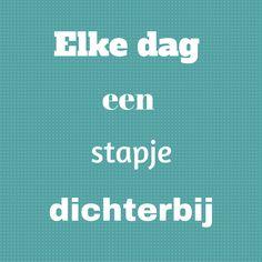 Elke dag een stapje dichterbij. Afvallen gezondheid motivatie quotes. www.healthfully.nl