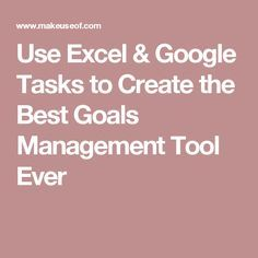 Use Excel & Google Tasks to Create the Best Goals Management Tool Ever