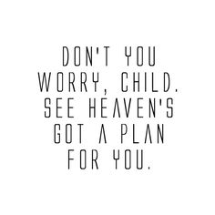 Don't you worry, child. See heaven's got a plan for you. wgraphic - lyrics & quotes ♥ ❤ liked on Polyvore