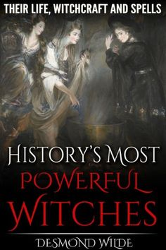 History's Most Powerful Witches: Their Life, Witchcraft and Spells by [Wilde, Desmond] I Love Books, Good Books, Books To Read, My Books, Wiccan Books, Witchcraft Books, Witchcraft History, Witch History, Occult Books
