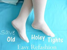 Save Old, Holey Tights And Stockings - Refashion Tutorial