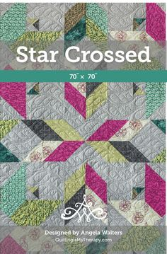 Starcrossed Quilt Pattern – Quilting Is My Therapy