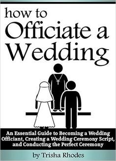 Officiating a Wedding: An Essential Guide to Becoming a Wedding Officiant, Creating a Wedding Ceremony Script, and Conducting the Perfect Ceremony ( How to Officiate a Wedding ) - Kindle edition by Trisha Rhodes. Religion & Spirituality Kindle eBooks @ Amazon.com.
