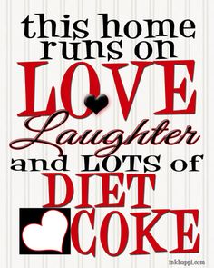 Love Laughter Diet Coke Coca-Cola and a whole lot of Awesome! - Diet Coke - Ideas of Diet Coke - brings back memories of playing at the park when the kids were young wading pools diet coke advil and my dear friends sherrie and laura Diet Coke, Free Prints, Coca Cola, Me Quotes, Drink Quotes, Couple Quotes, Funny Quotes, Favorite Quotes, Laughter