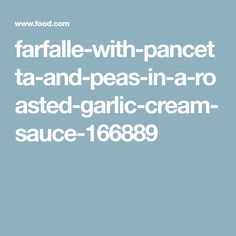 farfalle-with-pancetta-and-peas-in-a-roasted-garlic-cream-sauce-166889