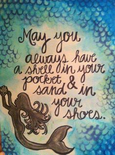 May you always have a shell in your pocket & sand in your shoes. Mermaid Fairy, Mermaid Room, Mermaid Tale, Mermaid Sign, Mermaid Bathroom, Real Mermaids, Mermaids And Mermen, Beach Quotes, Me Quotes
