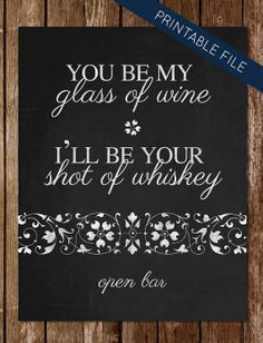 Printable Sign for Bar at Wedding - You be my glass of wine, I'll be your shot of whiskey! Gotta love Blake Shelton!