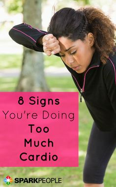 8 Signs Your Cardio Workouts Are Doing More Harm Than Good. Yes, there is such a thing as too much cardio! | via @SparkPeople