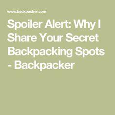 Spoiler Alert: Why I Share Your Secret Backpacking Spots - Backpacker