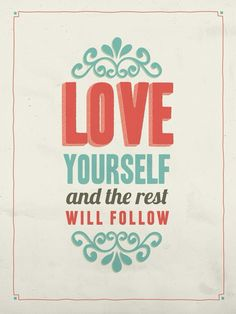 Love Yourself,,,,, the number one rule for a healthy living