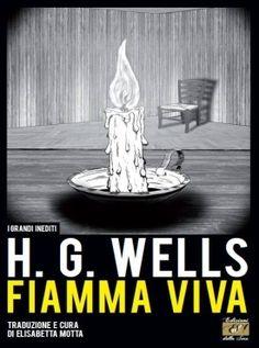 """""""Fiamma viva"""" di H. G. Wells, traduzione a cura di Elisabetta Motta"""