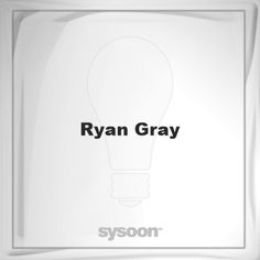 Ryan Gray: Page about Ryan Gray #member #website #sysoon #about